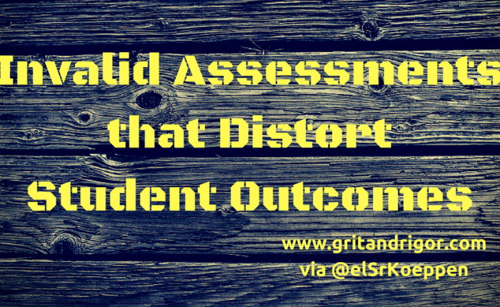 Invalid Assessments that Distort Student Outcomes